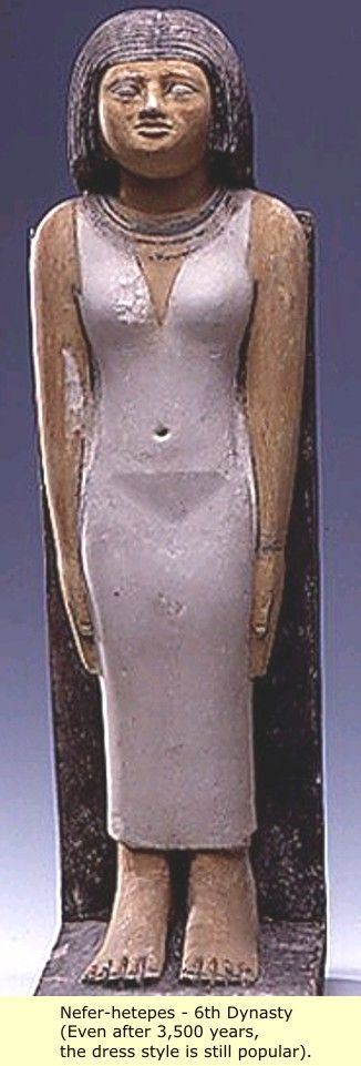 *NEFER-HETEPES - 6th Dynasty (Even after 3,500 yrs the dress style is still popular) .....Ancient Egypt: The old kingdom to the Middle kingdom