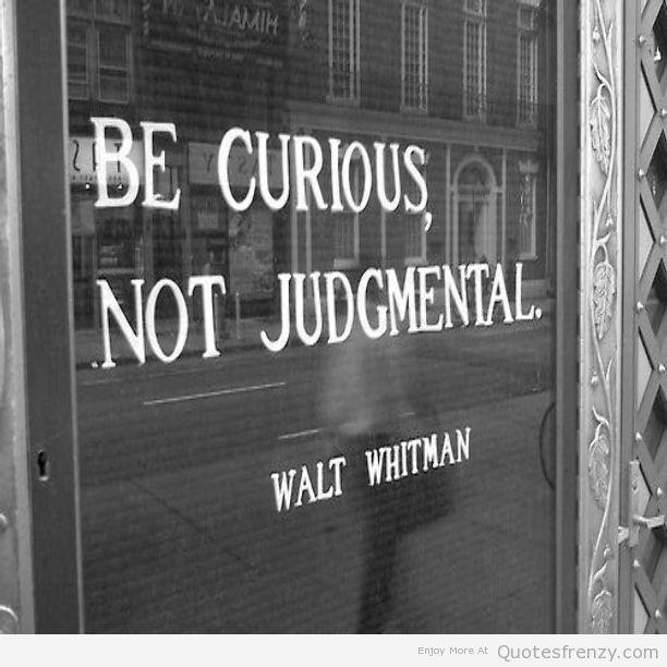 be curious not judgemental walt whitman