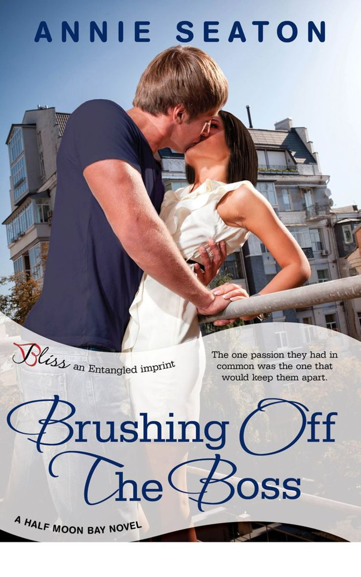 Brushing Off the Boss: A Half Moon Bay Novel (Entangled Bliss) - Kindle edition by Annie Seaton. Contemporary Romance Kindle eBooks @ Amazon.com.