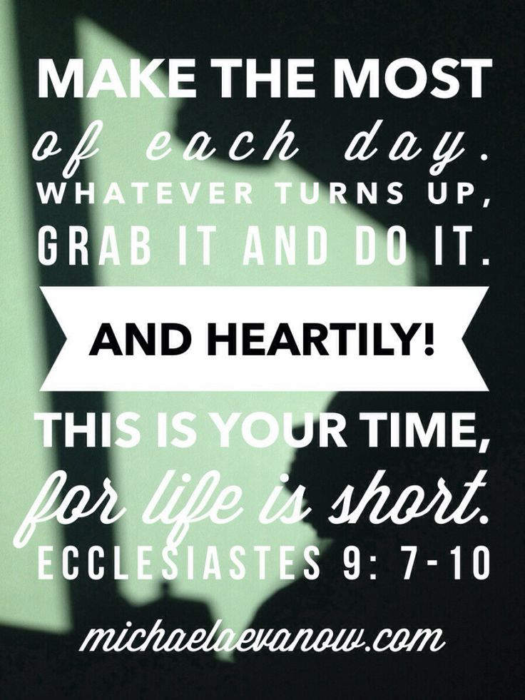 Ecclesiastes 9:7-10 make the most of every opportunity, and do it heartily, for this is your time. michaelaevanow.com Learn Biblical Spanish Now: http://learnspanishthroughbible.blogspot.com  Try it, practice it and Bless the world. Blessings.