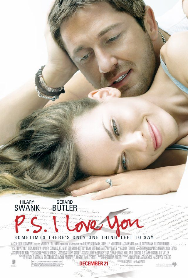 P.S. I Love You. I fell in love with Gerard Butler for the first time in this movie.  And many more times since.  If you want to cry, and cry again, and cry some more, yet see a wonderful movie that confirms true love exists, then this one is for you.