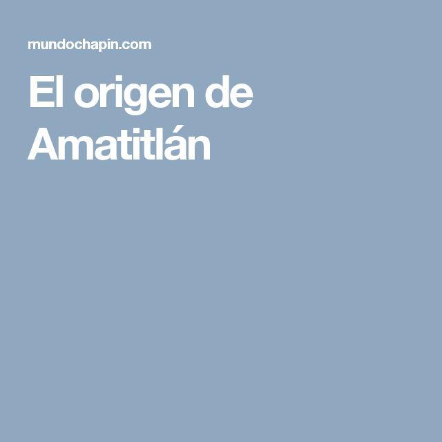 El origen de Amatitlán