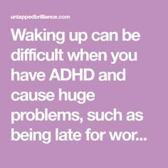 Waking up can be difficult when you have ADHD and cause huge problems, such as being late for work. Here are 8 suggestions to help you wake up on time!