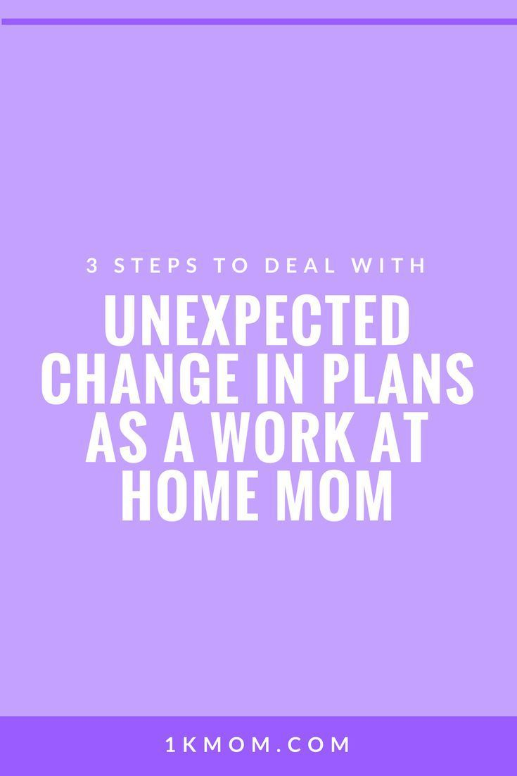 3 steps to deal with unexpected change as a work at home mom rh pinterest com