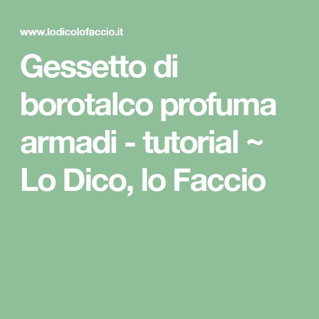 Gessetto di borotalco profuma armadi - tutorial ~ Lo Dico, lo Faccio