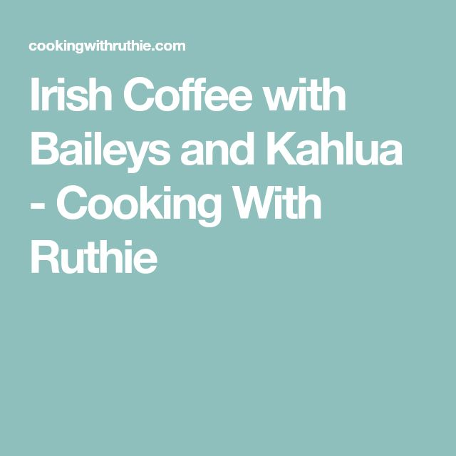 Irish Coffee with Baileys and Kahlua - Cooking With Ruthie