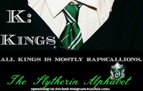 K: Kings All kings is mostly rapscallions. - Mark Twain, The Adventures of Huckleberry Finn | Slytherin Alphabet