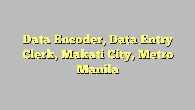Data Encoder, Data Entry Clerk, Makati City, Metro Manila