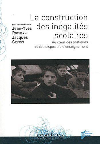 La construction des inégalités scolaires : au coeur des pratiques et des dispositifs e'enseignement / sour la direction de Jean-Yves Rochex et Jacques Crinon