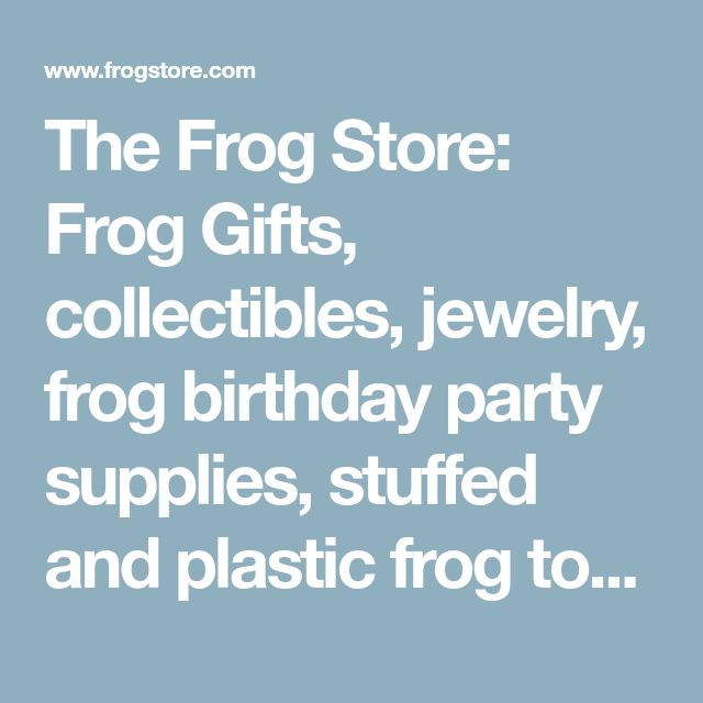 The Frog Store: Frog Gifts, collectibles, jewelry, frog birthday party supplies, stuffed and plastic frog toys, frog greeting cards and stationery, frog bathroom stuff and frog garden statues, flags and figurines