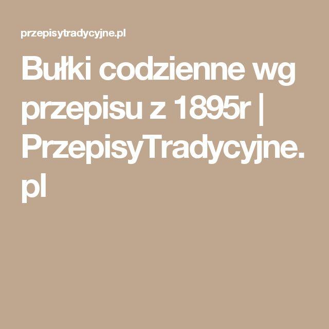Bułki codzienne wg przepisu z 1895r   PrzepisyTradycyjne.pl