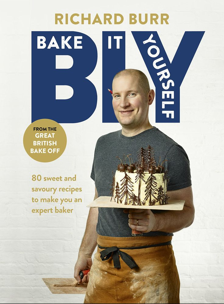 "Bake It Yourself ~ debut cookbook from Richard Burr, series 5 finalist on ""The Great British Bake Off"" ~ pub'd 2015 by Quadrille, 224 pgs, ISBN: 978-1849496995 
