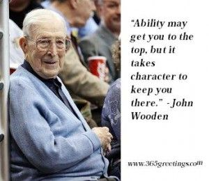 john wooden quotes | John Wooden Basketball Quotes Aren't we seeing evidence of this in Washington, DC????