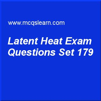 Practice test on latent heat, O level Cambridge physics quiz 179 online. Practice physics exam's questions and answers to learn latent heat test with answers. Practice online quiz to test knowledge on latent heat, mass, weight and density, boiling and condensation, heat capacity: physics, scalar and vector worksheets. Free latent heat test has multiple choice questions as if we decrease humidity in air, rate of evaporation would, answers key with choices as increase, decrease, remain same...