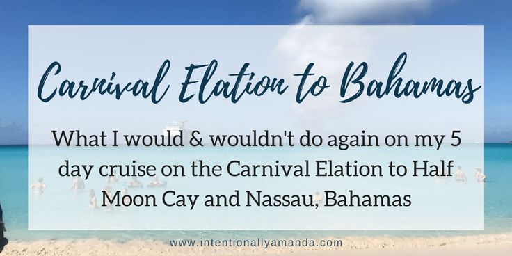 Carnival Elation Cruise to the Bahamas- What I Would & Wouldn't Do Again
