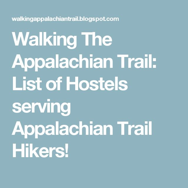 Walking The Appalachian Trail: List of Hostels serving Appalachian Trail Hikers!
