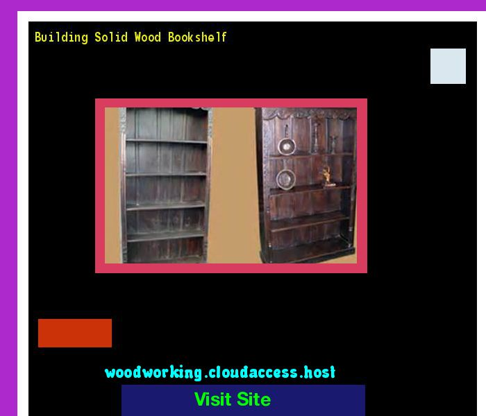 Building Solid Wood Bookshelf 204428 - Woodworking Plans and Projects!