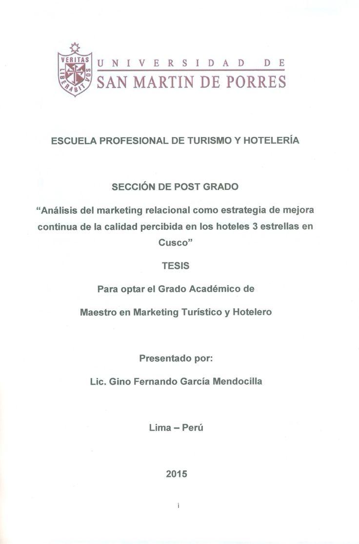 """Título: """"Análisis del marketing relacional como estrategia de mejora continua de la calidad percibida en los hoteles 3 estrellas en Cusco"""" / Autor:  Garcia,Fernando/ Ubicación: Biblioteca FCCTP - USMP 4to piso. / Código: M/647.94/G2151/2015"""