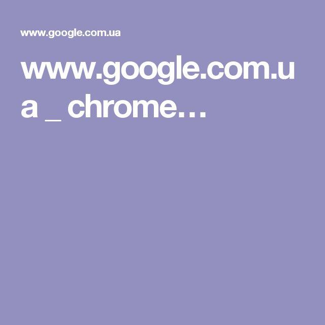 www.google.com.ua _ chrome…
