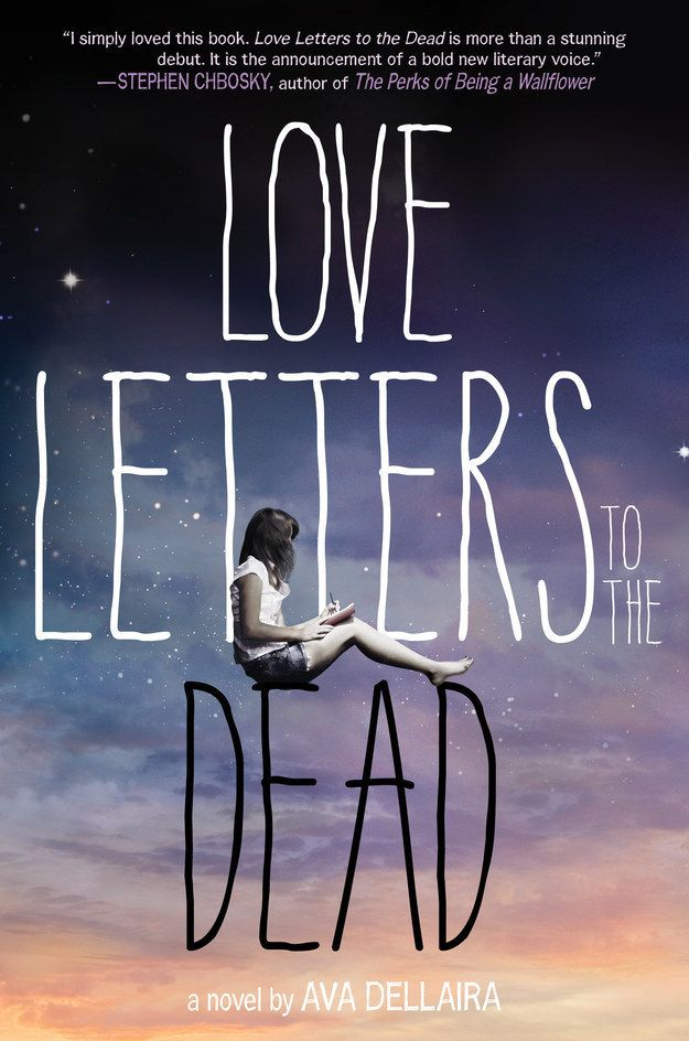 Love Letters to the Dead, Ava Dellaira. I love this book