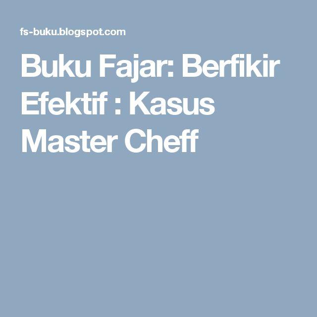 Buku Fajar: Berfikir Efektif : Kasus Master Cheff