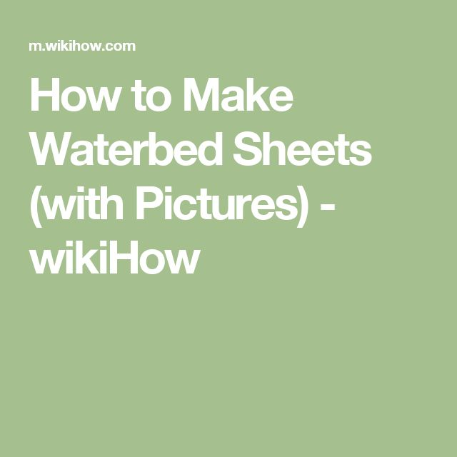 How to Make Waterbed Sheets (with Pictures) - wikiHow