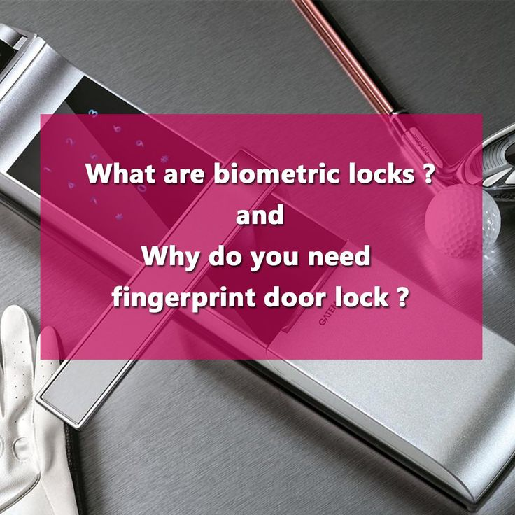 What are biometric locks and Why do you need fingerprint door lock