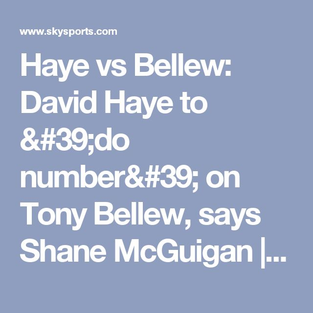 Haye vs Bellew: David Haye to 'do number' on Tony Bellew, says Shane McGuigan | Boxing News | Sky Sports