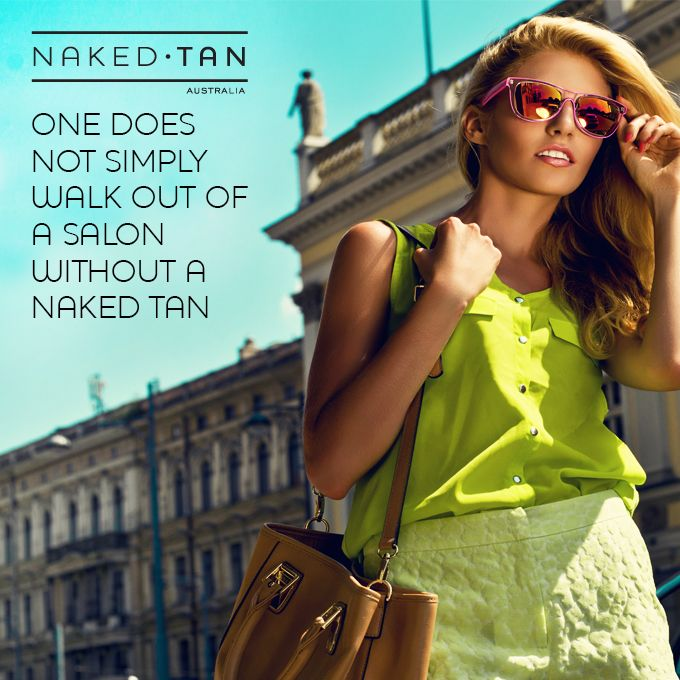 One does not simply walk out of a salon without a Naked Tan. www.naketan.com.au