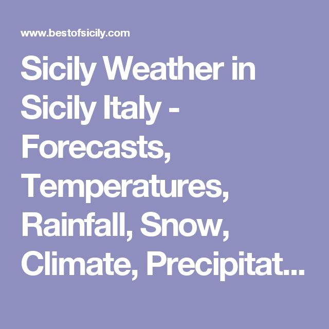 Sicily Weather in Sicily Italy - Forecasts, Temperatures, Rainfall, Snow, Climate, Precipitation and Daylight in Sicily - Best of Sicily Weather - Taormina Weather - Palermo Weather -  Catania Weather - Sicily Seasons - Daily Weather Report Sicily - Monthly Weather Forecasts Sicily Italy - Sicily Weather Map January February March April May June  July August September October November December - Centigrade Celsius Fahrenheit Temperature Conversion Chart