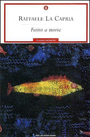 Ferito a morte by Raffaele La Capria.