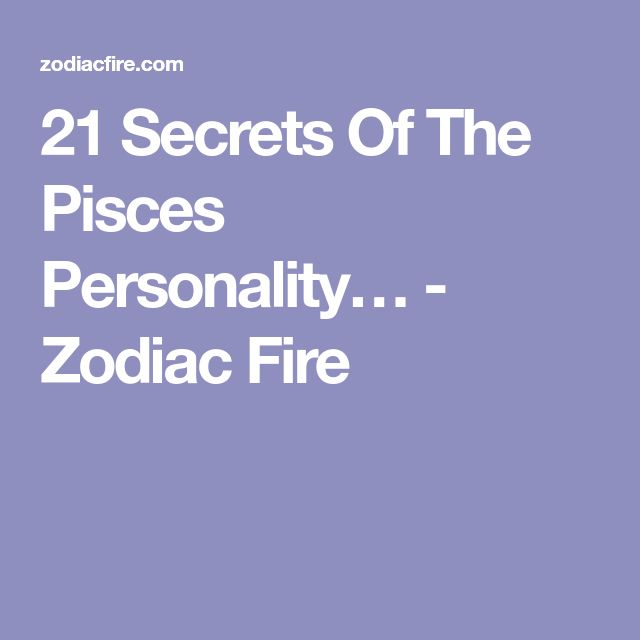 21 Secrets Of The Pisces Personality… - Zodiac Fire