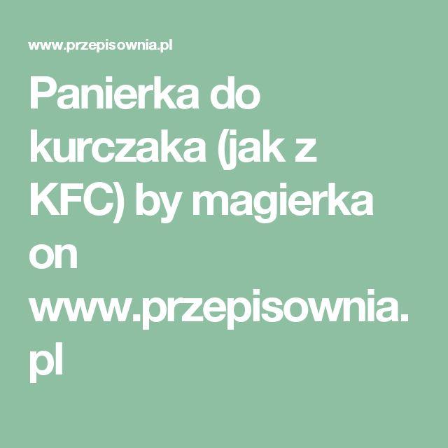 Panierka do kurczaka (jak z KFC) by magierka on www.przepisownia.pl