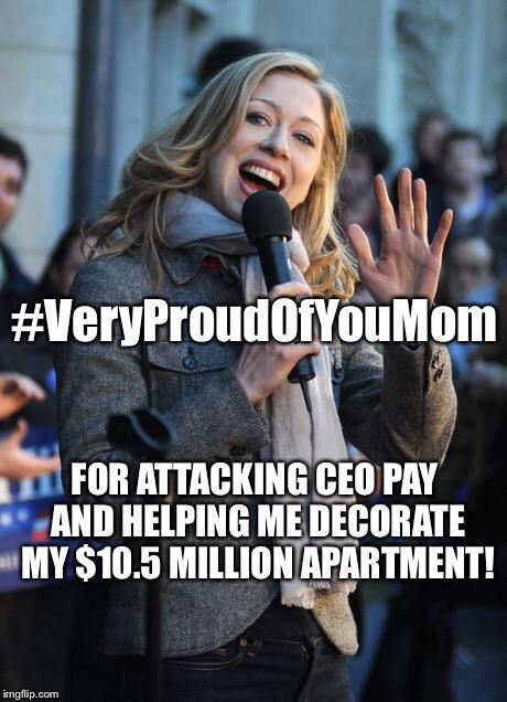 "Chelsea Clinton doesn't ""care about money"", because she never has to worry about money. Hill & Bill take in $200,000+ for a speaking engagement... YET, CEO's of companies are ridiculed for their pay. Embedded image permalink"