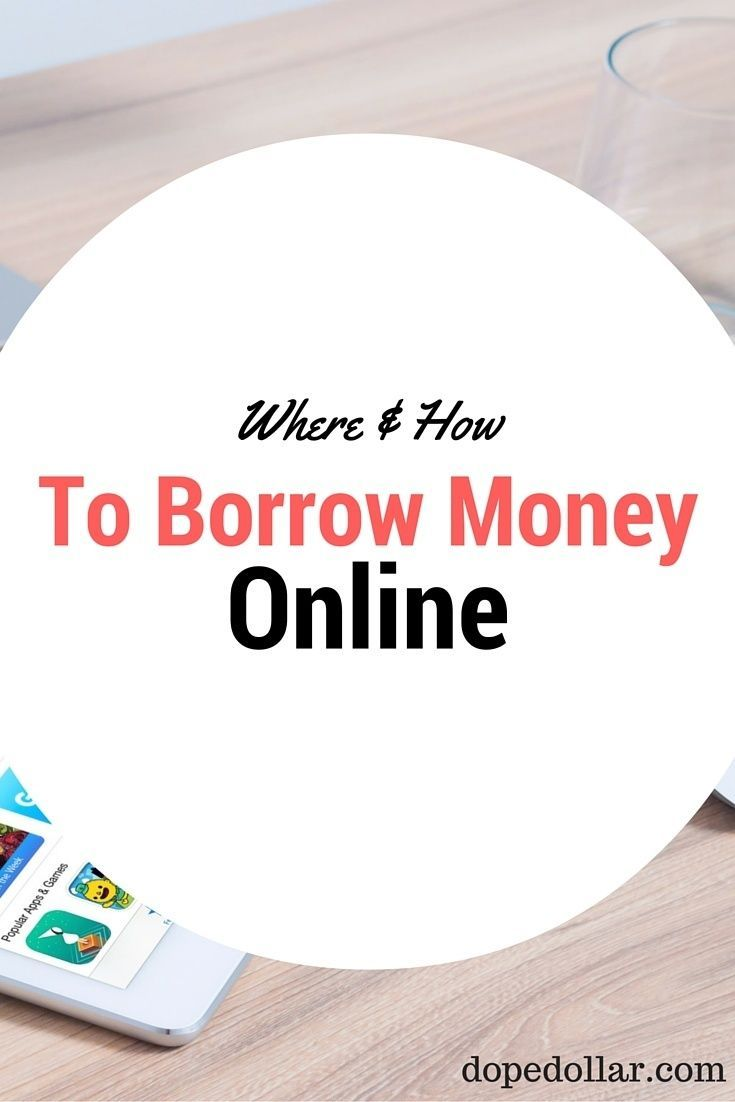 Learn how to borrow money online here.