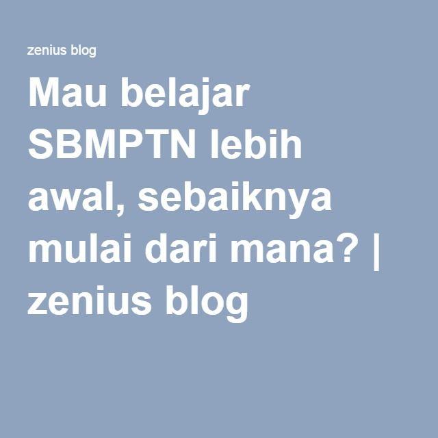 Mau belajar SBMPTN lebih awal, sebaiknya mulai dari mana?   zenius blog