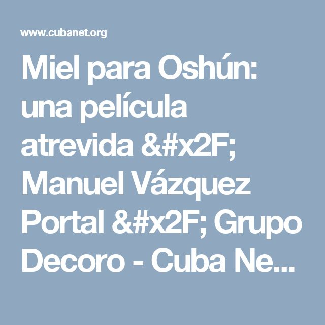 Miel para Oshún: una película atrevida / Manuel Vázquez Portal / Grupo Decoro   - Cuba News / Noticias - CubaNet  News