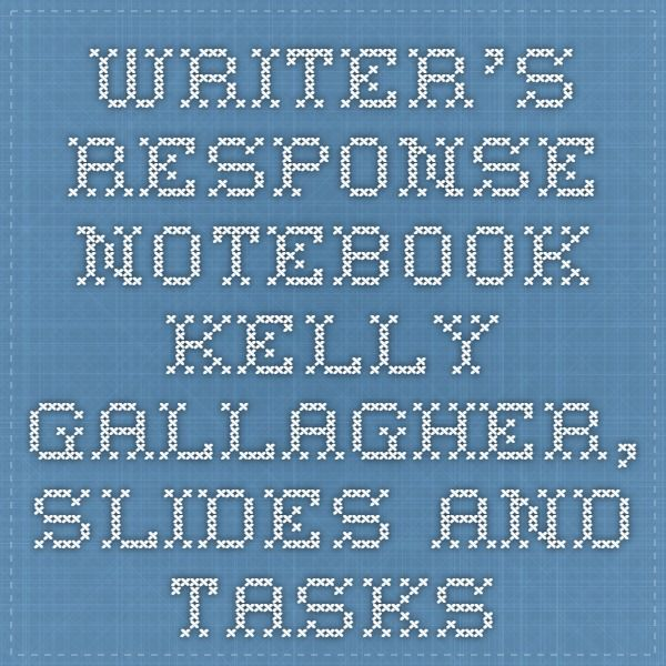 Writer's Response Notebook--Kelly Gallagher, Slides and Tasks