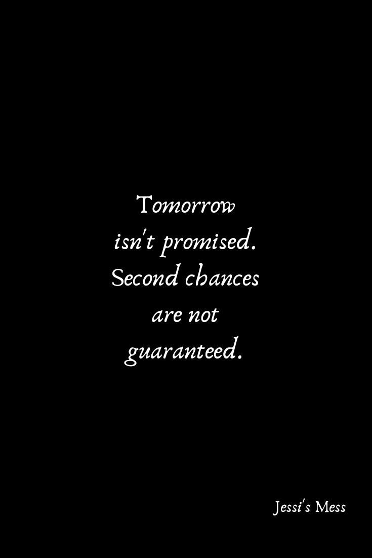 The Injustice Of It All Tomorrow Is Not Promised Promise Quotes Comfort Quotes