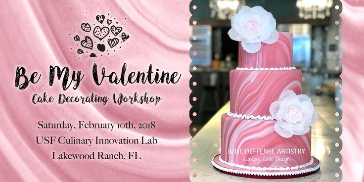 """Be My Valentine"" Cake Decorating Workshop Julie Deffense's ""Be My Valentine"" Cake Decorating Workshop, February 10th, 2018,  Culinary Innovation Lab at USF Sarasota-Manatee"