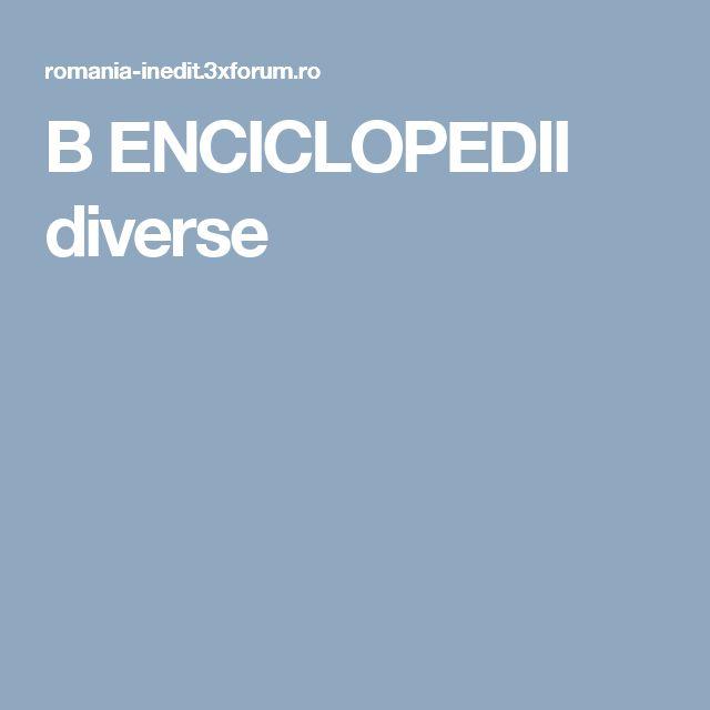 B ENCICLOPEDII diverse