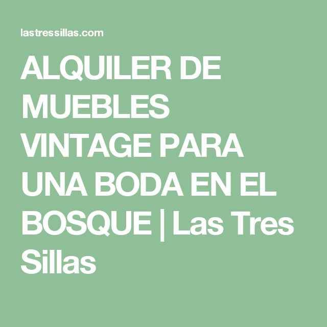 ALQUILER DE MUEBLES VINTAGE PARA UNA BODA EN EL BOSQUE | Las Tres Sillas