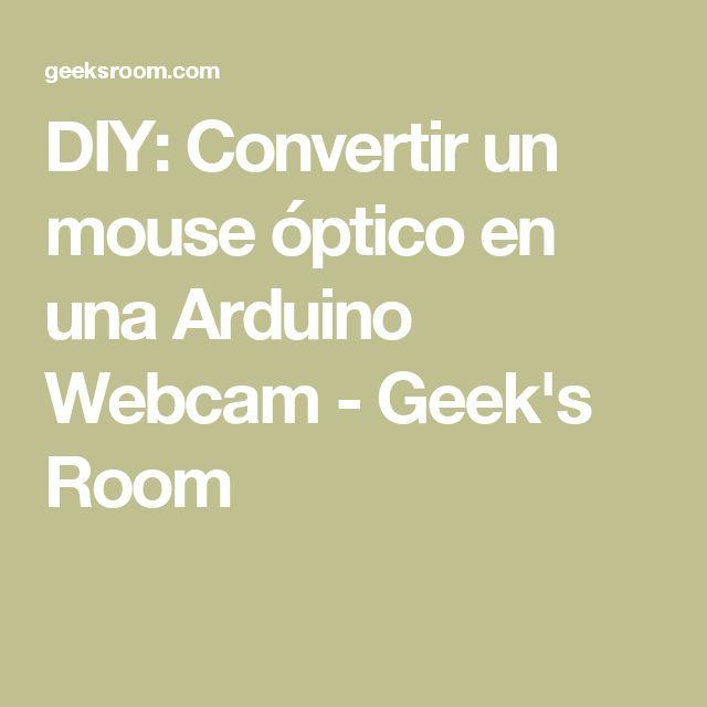 DIY: Convertir un mouse óptico en una Arduino Webcam - Geek's Room