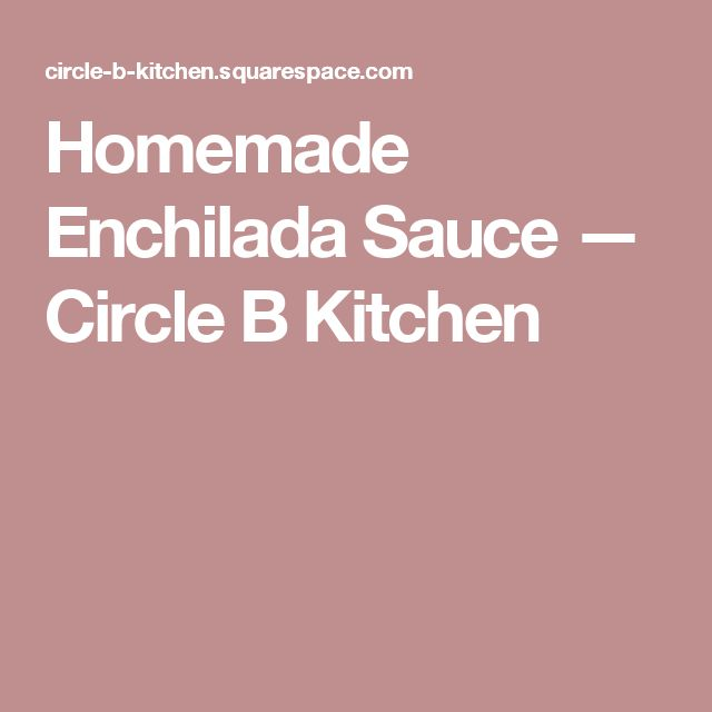 Homemade Enchilada Sauce — Circle B Kitchen
