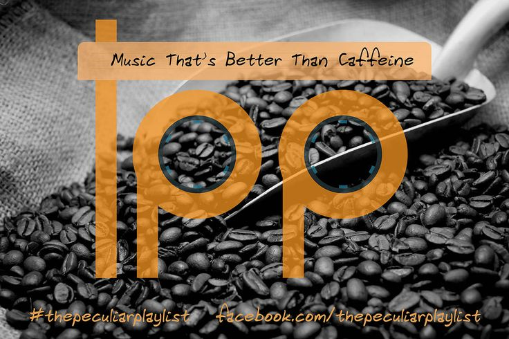 Music that's better than caffeine ... to wake you up, pep you up, & make your day better! Create your own themed playlist and see ours at http://on.fb.me/1l0kVkV  Visit www.facebook.com/thepeculiarplaylist for more information! #thepeculiarplaylist #music #mixtape #playlist