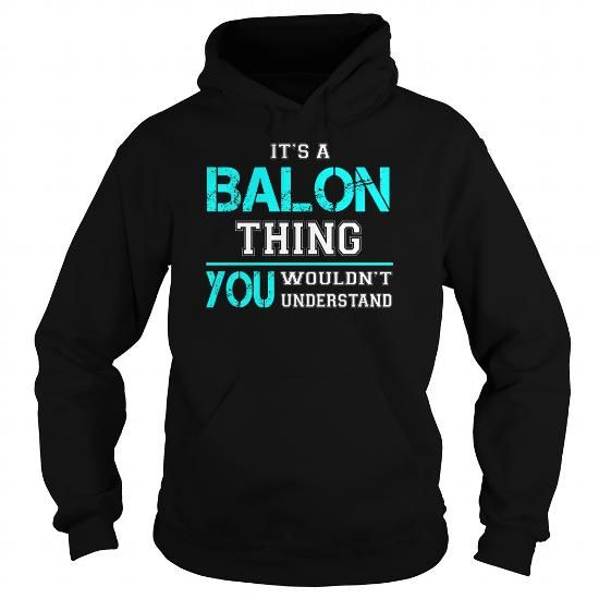 Its a BALON Thing You Wouldnt Understand - Last Name, Surname T-Shirt T-Shirts, Hoodies (39.99$ ===► CLICK BUY THIS SHIRT NOW!)
