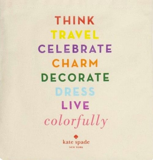 Colorfully: Life, Inspiration, Quotes, Wisdom, Live Colorfully, Things, Kate Spade, Katespade