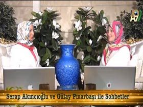Serap Akıncıoğlu ve Gülay Pınarbaşı ile sohbetler - 21. yüzyılın hikmetleri (05 Ağustos 2012) Video