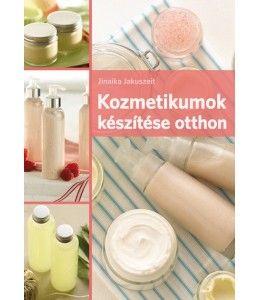 Kozmetikumok készítése otthon - Jinaika Jakuszeit