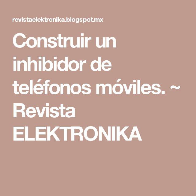 Construir un inhibidor de teléfonos móviles. ~ Revista ELEKTRONIKA
